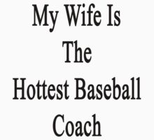My Wife Is The Hottest Baseball Coach by supernova23