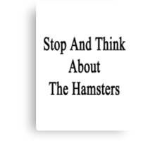 Stop And Think About The Hamsters  Canvas Print