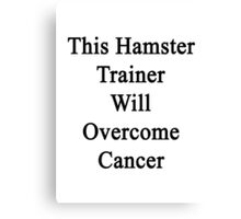 This Hamster Trainer Will Overcome Cancer  Canvas Print
