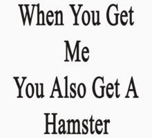 When You Get Me You Also Get A Hamster  by supernova23