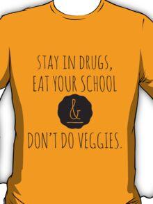 Stay in drugs, eat your school & don't do veggies (dark) T-Shirt