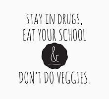 Stay in drugs, eat your school & don't do veggies (dark) Unisex T-Shirt