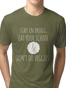 Stay in drugs, eat your school & don't do veggies (light) Tri-blend T-Shirt