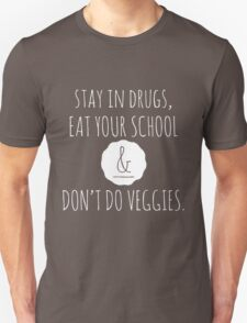 Stay in drugs, eat your school & don't do veggies (light) T-Shirt