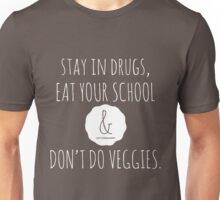 Stay in drugs, eat your school & don't do veggies (light) Unisex T-Shirt