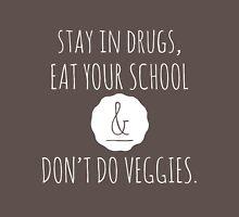Stay in drugs, eat your school & don't do veggies (light) Unisex T-Shirt