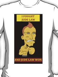 I Fought Jude Law And Jude Law Won (Black Background) T-Shirt