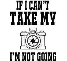If i can't take my camera i'm not going Photographic Print