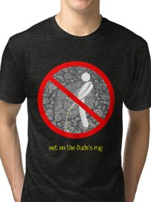 do not pee on the Dude's rug b Tri-blend T-Shirt