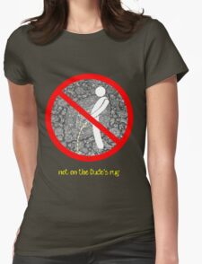 do not pee on the Dude's rug b Womens Fitted T-Shirt