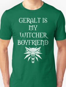 The Witcher - Geralt is my Boyfriend Unisex T-Shirt