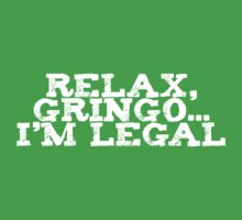 Relax, gringo I'm legal Kids Tee
