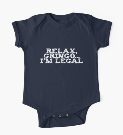 Relax, gringo I'm legal One Piece - Short Sleeve