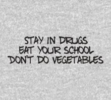 Stay in drugs, eat your school, don't do vegetables One Piece - Long Sleeve