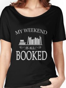 My weekend is all booked Women's Relaxed Fit T-Shirt