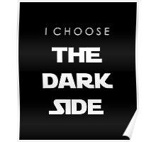 I Choose The Dark Side Poster