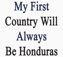 My First Country Will Always Be Honduras  by supernova23