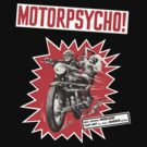 MotorPsycho (version 2) by LetThemEatArt
