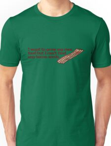 I want to grow my own food but I can't find any bacon seeds Unisex T-Shirt
