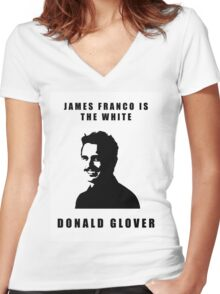 JAMES FRANCO IS THE WHITE DONALD GLOVER Women's Fitted V-Neck T-Shirt