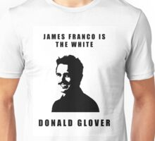 JAMES FRANCO IS THE WHITE DONALD GLOVER Unisex T-Shirt