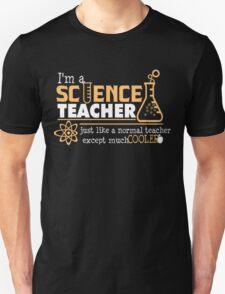 I Am A Science Teacher Except Much Cooler T-Shirt T-Shirt