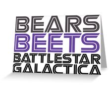 Bears, Beets, Battlestar Galactica. Greeting Card