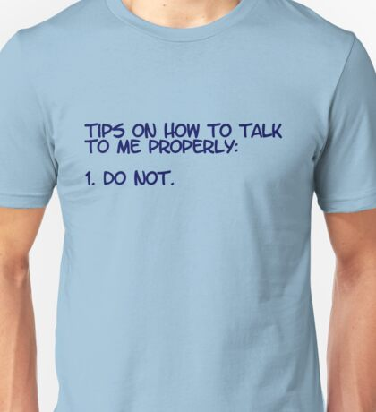 Tips on how to talk to me properly: 1. Do not. Unisex T-Shirt