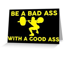Be A Bad Ass With A Good Ass Greeting Card