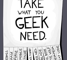 Take what you geek need poster by EdWoody