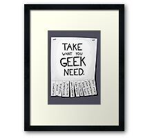 Take what you geek need poster Framed Print