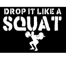 Drop It Like A Squat Photographic Print