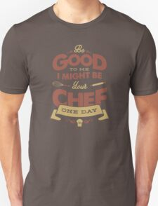 BE GOOD TO ME chef edition Unisex T-Shirt
