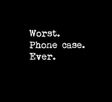 Worst. Phone case. Ever by TheBioArm