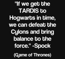 """If we get the TARDIS to Hogwarts in time, we can defeat the Cylons and bring balance to the force.""  by Connie Yu"