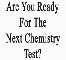 Are You Ready for The Next Chemistry Test?  by supernova23