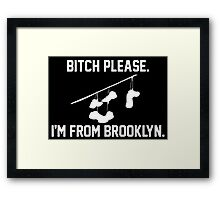 Bitch Please I'm From Brooklyn Framed Print