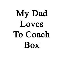 My Dad Loves To Coach Box  Photographic Print