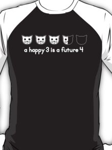 Meow Meow Beenz: A Happy Three is a Future Four T-Shirt