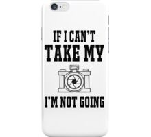 If i can't take my camera i'm not going iPhone Case/Skin