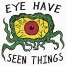 Eye Have Seen Things by jarhumor