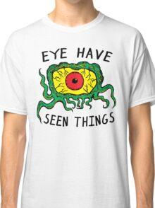 Eye Have Seen Things Classic T-Shirt