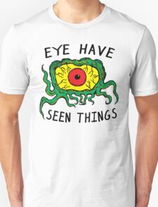 Eye Have Seen Things Unisex T-Shirt