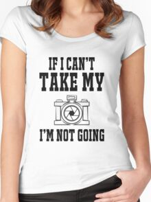 If i can't take my camera i'm not going Women's Fitted Scoop T-Shirt