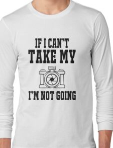 If i can't take my camera i'm not going Long Sleeve T-Shirt