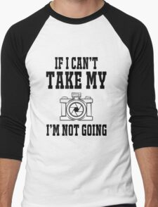 If i can't take my camera i'm not going Men's Baseball ¾ T-Shirt