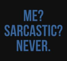 Me? Sarcastic? Never. by BrightDesign