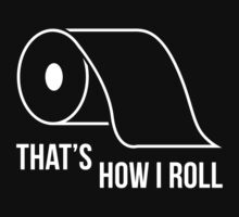 That's How I Roll by BrightDesign
