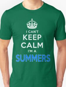 I can't keep calm. I'm a SUMMERS T-Shirt
