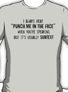 """I Always Hear """"Punch Me in the Face"""" T-Shirt"""